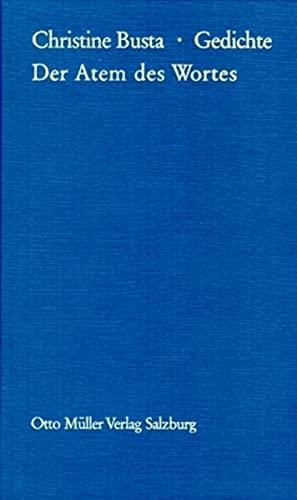 Der Atem des Wortes : Gedichte. Aus dem Nachlaß herausgegeben von Anton Gruber. - Busta, Christine