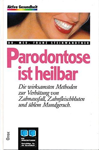 9783701501755: Parodontose ist heilbar. Die wirksamsten Methoden zur Verhütung von Zahnausfall, Zahnfleischbluten und üblem Mundgeruch