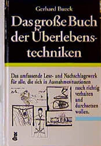 9783701502547: Das große Buch der Überlebenstechniken: Das umfassende Lese- und Nachschlagewerk für alle, die sich in Ausnahmesituationen rasch richtig verhalten und durchsetzen wollen