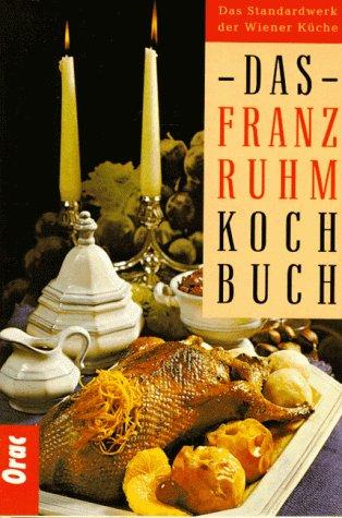 9783701503339: Das Franz Ruhm Kochbuch. Das Standardwerk der Wiener und österreichischen Küche von heute mit über 1000 Rezepten