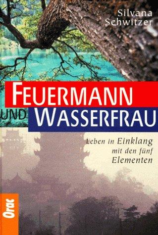 9783701503940: Feuermann und Wasserfrau. Leben im Einklang mit den fünf Elementen