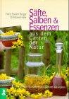 Säfte, Salben und Essenzen aus dem Garten der Natur. Mit 50 Schritt-für- Schritt- Rezepten von ...