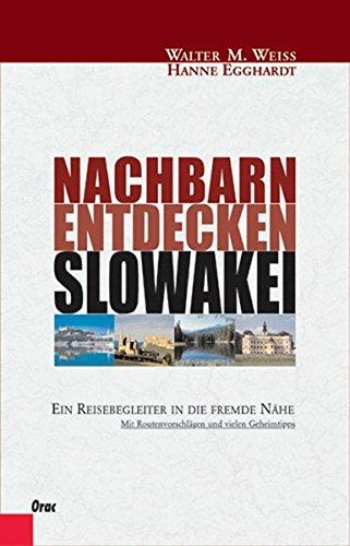 Slowakei: Ein Reisebegleiter in die fremde Nähe. Mit Routenvorschlägen und vielen Geheimtipps (Nachbarn entdecken) - Walter M Weiss