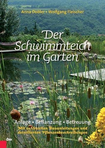 9783701505173: Der Schwimmteich im Garten: Anlage, Bepflanzung, Betreuung. Mit zahlreichen Bauanleitungen und detaillierten Pflanzenbeschreibungen