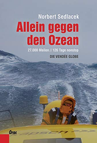 9783701505227: Allein gegen den Ozean: 27.000 Meilen // 126 Tage nonstop die Vendée Globe