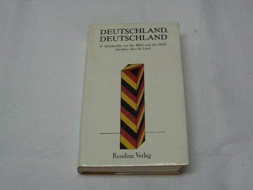 Deutschland, Deutschland: 47 Schriftsteller aus d. BRD u. d. DDR schreiben uber ihr Land (German ...