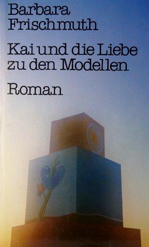 9783701702244: Kai und die Liebe zu den Modellen: Roman