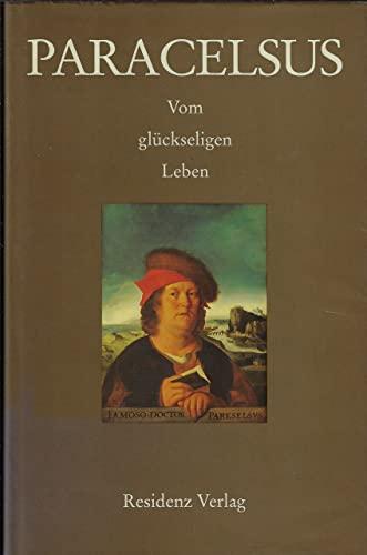 Vom glückseligen Leben: Ausgewählte Schriften zu Religion, Ethik und Philosophie (German Edition) (3701707871) by Paracelsus