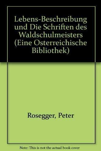 Lebens-Beschreibung und Die Schriften des Waldschulmeisters (Eine Österreichische Bibliothek) (German Edition) (9783701708055) by Peter Rosegger