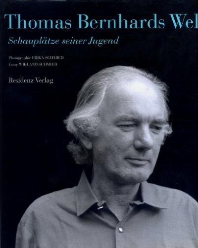 Thomas Bernhards Welt: Schauplatze seiner Jugend: Schmied, Erika, photographs; Wieland Schmied, ...