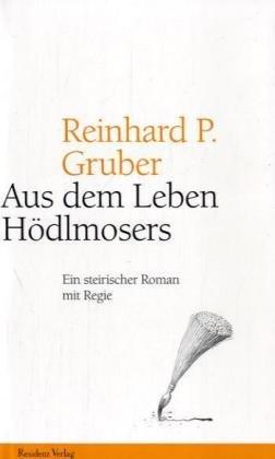 9783701713776: Aus dem Leben Hödlmosers. Ein steirischer Roman mit Regie