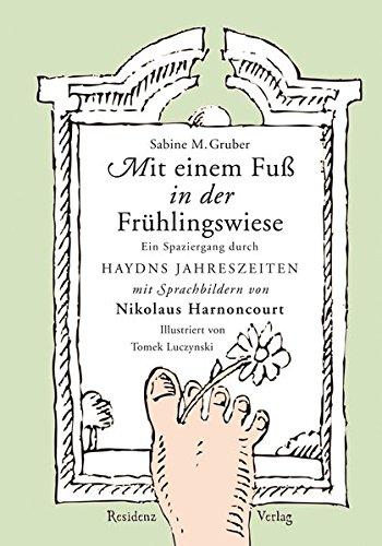 9783701715176: Mit einem Fuß in der Frühlingswiese: Ein Spaziergang durch Haydns Jahreszeiten mit Sprachbildern von Nikolaus Harnoncourt
