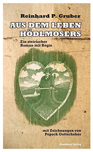 9783701715978: Aus dem Leben Hödlmosers: Ein steirischer Roman mit Regie