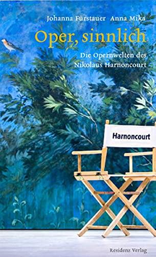 Nikolaus Harnoncourt. Oper, sinnlich (Hardback): Johanna Fürstauer, Anna Mika