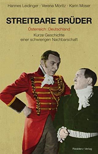 Streitbare Bruder: Osterreich: Deutschland / Kurze Geschichte: Hannes Leidinger,Verena Moritz,Karin