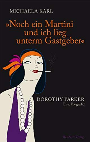 9783701731909: Noch ein Martini und ich lieg unterm Gastgeber: Dorothy Parker. Eine Biografie