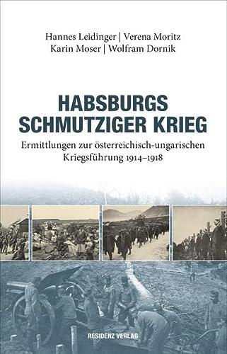 Habsburgs schmutziger Krieg: Ermittlungen zur osterreichisch-ungarischen Kriegsfuhrung: Hannes Leidinger, Verena