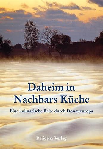9783701732111: Daheim in Nachbars Küche: Eine kulinarische Reise durch Donaueuropa