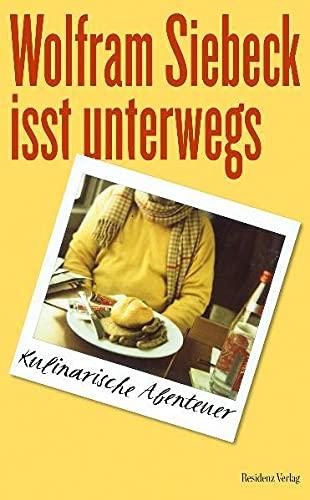 Wolfram Siebeck isst unterwegs: Kulinarische Abenteuer.: Siebeck, Wolfram