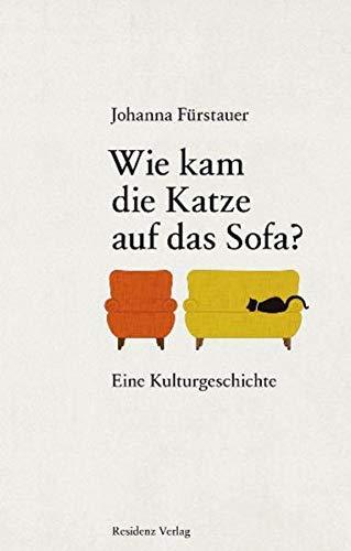 Wie kam die Katze auf das Sofa?: Johanna Fürstauer