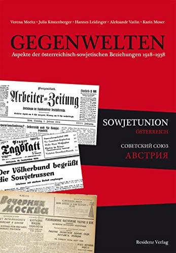 Gegenwelten. Aspekte der österreichisch-sowjetischen Beziehungen 1918-1938.: MORITZ, Verena /