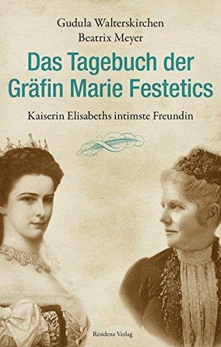 9783701733385: Das Tagebuch der Gräfin Marie Festetics: Kaiserin Elisabeths intimste Freundin