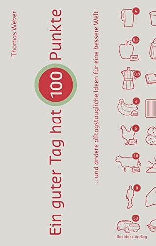 9783701733422: Ein Tag hat 100 Punkte: ... und andere alltagstaugliche Ideen für eine bessere Welt