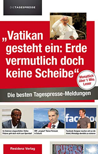 9783701733484: Vatikan gesteht ein: Erde vermutlich doch keine Scheibe: Die besten Tagespresse-Meldungen 2014