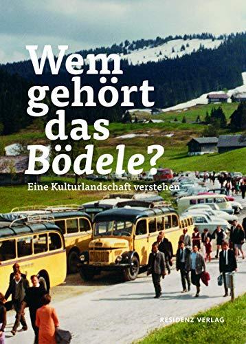 Wem gehört das Bödele? : Eine Kulturlandschaft verstehen - Nikola Langreiter