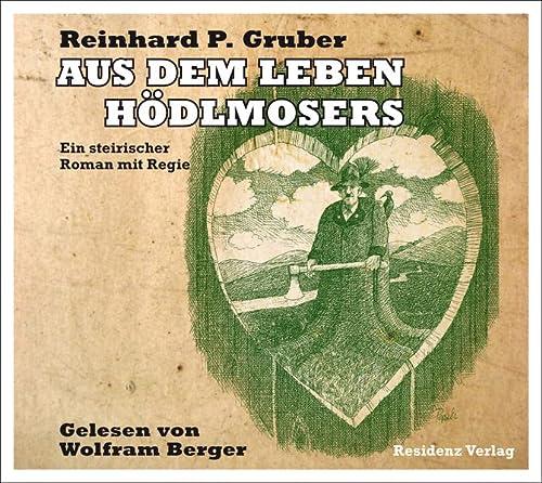 9783701743407: Aus dem Leben Hödlmosers: Ein steirischer Roman mit Regie