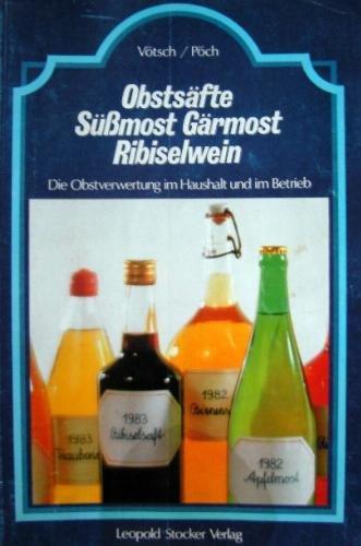 9783702003968: Obstsäfte Süssmost Gärmost Ribiselwein. Die Obstverwertung im Haushalt und Betrieb