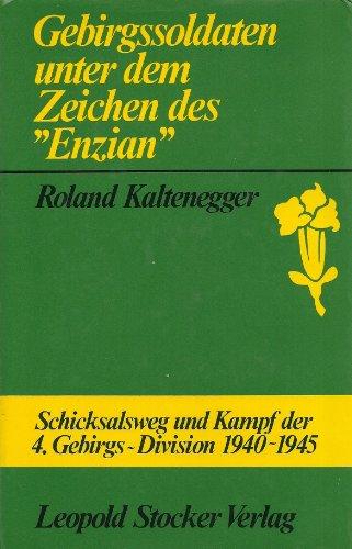 Gebirgssoldaten unter dem Zeichen des Enzian. Schicksalsweg und Kampf der 4. Gebirgs-Division 1940 ...