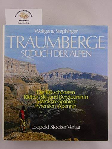 9783702004668: Traumberge südlich der Alpen. Die 100 schönsten Kletter, Schi- und Bergtouren in Marokko, Spanien, Pyrenäen, Apennin