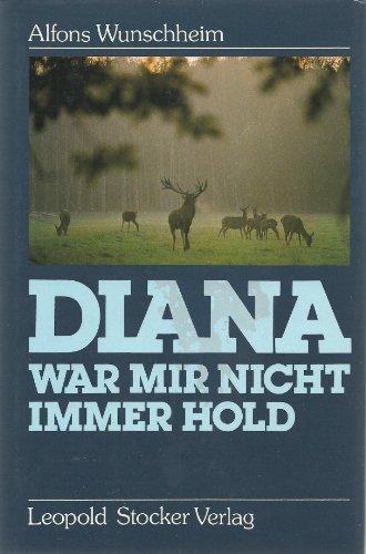 Diana war mir nicht immer hold: Alfons von Wunschheim