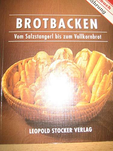 9783702006396: Brotbacken. Vom Salzstangerl bis zum Vollkornbrot. Praxisbuch