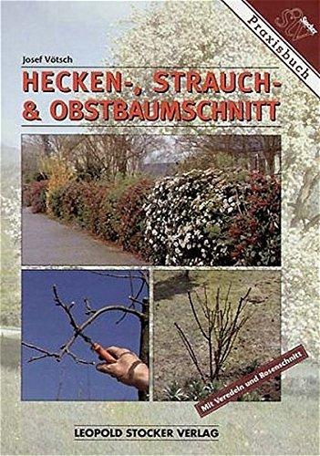 9783702007584: Hecken-, Strauch- und Obstbaumschnitt: Mit Veredeln und Rosenschnitt!