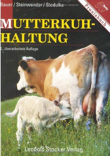 9783702007867: Mutterkuhhaltung: Rassenwahl, Herdenführung, Fütterung