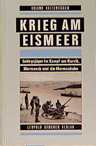 Krieg am Eismeer: Gebirgsjäger im Kampf um: Kaltenegger, Roland
