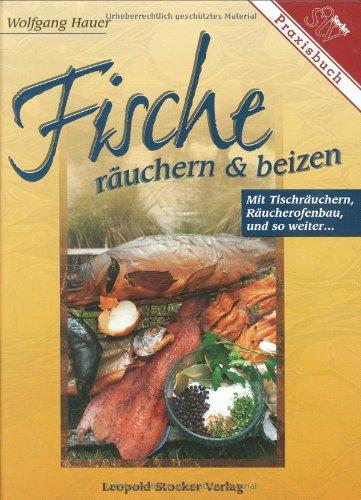 9783702008536: Fische räuchern und beizen. Praxisbuch: Mit Tischräuchern und Räucherofenbau