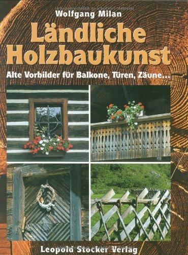 9783702008727: Ländliche Holzbaukunst: Alte Vorbilder für Balkone, Türen, Zäune.