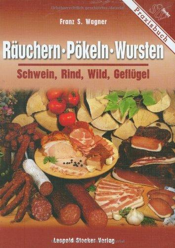 9783702009106: Räuchern, Pökeln, Wursten: Schwein, Rind, Wild, Geflügel