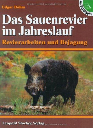 9783702009427: Das Sauenrevier im Jahreslauf: Revierarbeiten und Bejagung