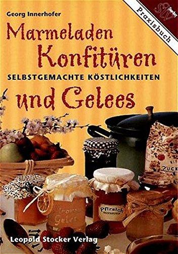 9783702009571: Marmeladen, Konfitüren und Gelees: Selbstgemachte Köstlichkeiten