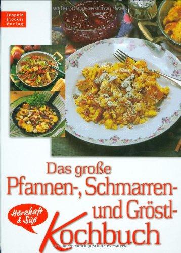 Das große Pfannen-, Schmarren- und Gröstlkochbuch: Herzhaft & süss
