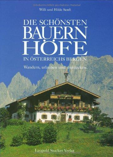 9783702010447: Die schönsten Bauernhöfe in Österreichs Bergen: Wandern, urlauben und entdecken