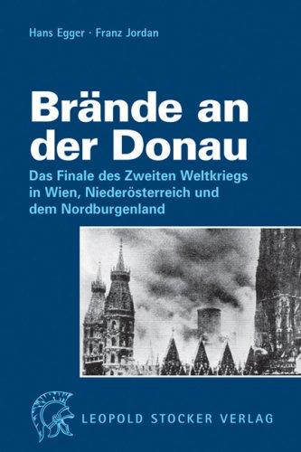 9783702010539: Brände an der Donau: Das Finale des Zweiten Weltkriegs in Wien, Niederösterreich und dem Nordburgenland