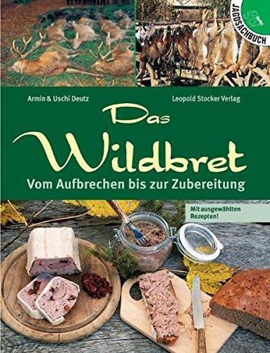 9783702010836: Das Wildbret: Vom Aufbrechen bis zur Zubereitung. Mit ausgewählten Rezepten