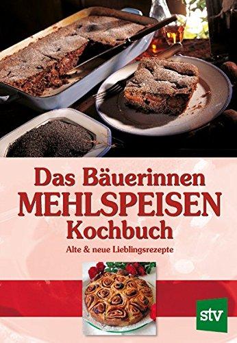 9783702010867: Das Bäuerinnen Mehlspeisen Kochbuch: Alte & neue Lieblingsrezepte
