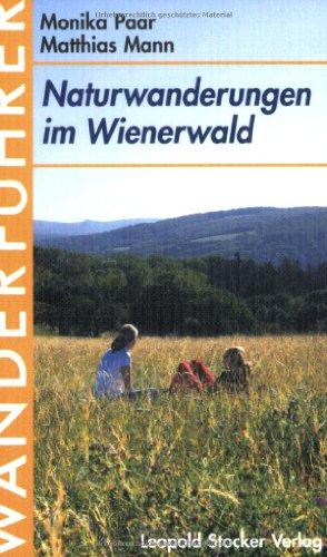 Naturwanderungen im Wienerwald. Wanderführer von Monika Paar (Autor), Matthias Mann (Autor) ...