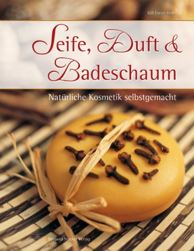 9783702011611: Seife, Duft & Badeschaum: Nat�rliche Kosmetik selbstgemacht